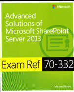 Advanced Solutions of Microsoft Sharepoint Server 2013 : Exam Ref 70-332 - Michael Doyle
