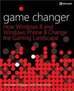 Game Changer : How Windows 8 and Windows Phone 8 Change the Gaming Landscape - Michael Oneppo