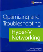 Optimizing and Troubleshooting Hyper-V Networking - Mitch Tulloch