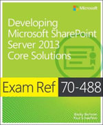 Exam Ref 70-488 : Developing Microsoft SharePoint Server 2013 Core Solutions - Becky Bertram