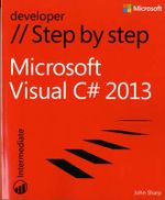 Microsoft Visual C# 2013 Step by Step : Purposes, Processes, and Practical Information - John Sharp