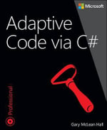 Adaptive Code via C# : Class and Interface Design, Design Patterns, and SOLID Principles - Gary Hall