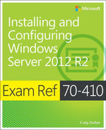 Exam Ref 70-410 : Installing and Configuring Windows Server 2012 R2 - Craig Zacker