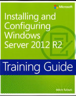 Training Guide : Installing and Configuring Windows Server 2012 R2 - Mitch Tulloch