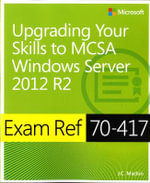 Exam Ref 70-417 : Upgrading Your Skills to Windows Server 2012 R2 - J. C. Mackin