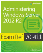 Administering Windows Server 2012 R2 : Exam Ref 70-411 - Charlie Russel