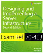 Exam Ref 70-413 : Designing and Implementing an Enterprise Server Infrastructure - Paul Ferrill