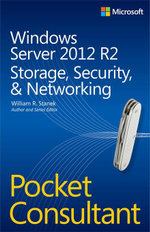 Windows Server 2012 R2 Pocket Consultant : Storage, Security, & Networking - William R. Stanek