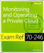 Exam Ref MCSA 70-246 : Monitoring and Operating a Private Cloud - Orin Thomas