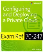Exam Ref MCSA 70-247 : Configuring and Deploying a Private Cloud - Orin Thomas