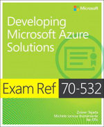 Exam Ref 70-532 : Developing Microsoft Azure Solutions - Zoiner Tejada