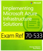 Exam Ref 70-533 : Implementing Microsoft Azure Infrastructure Solutions - Michael Washam