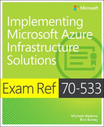 Exam Ref 70-533 Implementing Microsoft Azure Infrastructure Solutions - Michael Washam