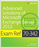 Exam Ref 70-342 Advanced Solutions of Microsoft Exchange Server 2013 (MCSE) : Exam Ref - Brian Reid