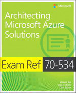 Exam Ref 70-534 Architecting Microsoft Azure Solutions : Exam Ref - Haishi Bai