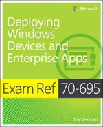 Exam Ref 70-695 Deploying Windows Devices and Enterprise Apps (MCSE) : Exam Ref - Brian Svidergol