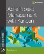 Agile Project Management with Kanban : Developer Best Practices - Eric Brechner