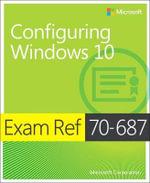 Exam Ref 70-687 Configuring Windows 10 : Exam Ref - Joli Ballew