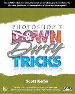 Photoshop 7 : Down and Dirty Tricks - Scott Kelby