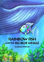 Rainbow Fish and the Big Blue Whale : Rainbow Fish Ser. - Marcus Pfister
