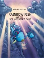 Rainbow Fish and the Sea Monsters' Cave - Marcus Pfister