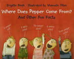 Where Does Pepper Come From? : And Other Fun Facts - Brigitte Raab