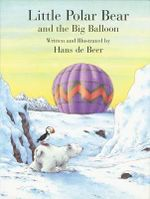 Little Polar Bear an the Big Balloon : Little Polar Bear (Paperback) - Hans de Beer
