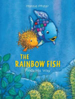 Rainbow Fish Finds His Way : Rainbow Fish (North-South Books) - Marcus Pfister