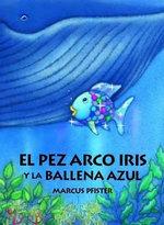 El Pez Arco Iris y la Ballena Azul / Rainbow Fish and the Big Blue Whale - Marcus Pfister