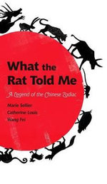 What The Rat Told Me : A Legend of the Chinese Zodiac - Catherine Louis