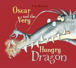 Oscar and the Very Hungry Dragon - Ute Krause