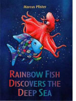 Rainbow Fish Discovers the Deep Blue Sea - Marcus Pfister