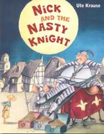 Nick and the Nasty Knight - Ute Krause