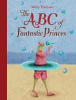 The ABC of Fantastic Princes - Willy Puchner