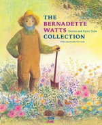 The Bernadette Watts Collection : Stories and Fairy Tales - Bernadette Watts