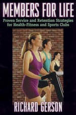 Members for Life : Proven Service and Retention Strategies for Health-fitness and Sports Clubs - Richard F. Gerson