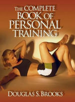 The Complete Book of Personal Training - Douglas Brooks