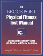 The Brockport Physical Fitness Test Manual : A Health Related Test for Youths with Physical and Mental Disabilities - Joseph P. Winnick
