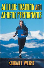 Altitude Training and Athletic Performance : The Near Assassination of Ronald Reagan - Randall L. Wilber
