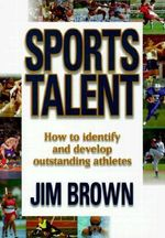 Sports Talent : How to Identify and Develop Outstanding Athletes - Jim Brown