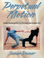 Perpetual Motion : Creative Movement Exercises for Dance and Dramatic Arts - Janice Pomer