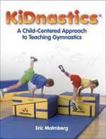 KiDnastics : A Child-centered Approach to Teaching Gymnastics - Eric Malmberg