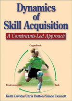 Dynamics of Skill Acquisition : A Constraints-led Approach - Keith Davids