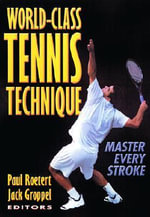 World Class Tennis Technique : Master Every Stroke