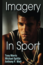 Imagery in Sport : The Mental Approach to Sport - Tony Morris
