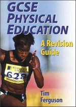 GCSE Physical Education : A Revision Guide - Tim Ferguson