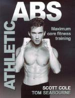 Athletic Abs : Maximum Core Fitness Training - Scott Cole