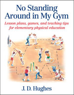 No Standing Around in My Gym : Lesson Plans, Games, and Teaching Tips for Elementary Physical Education - J.D. Hughes
