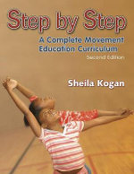 Step by Step : A Complete Movement Education Curriculum - Sheila Kogan