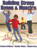 Building Strong Bones and Muscles : 71 Activities - Graham Fishburne